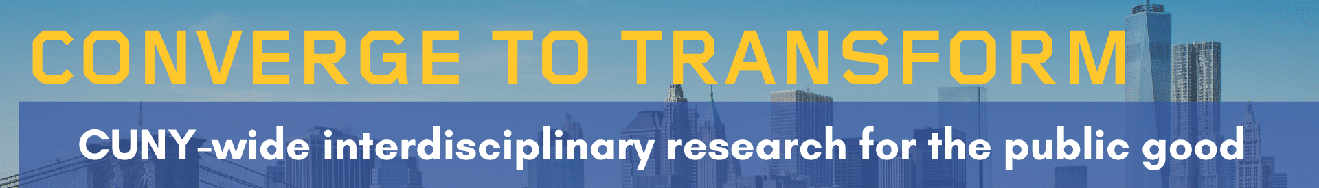 Converge to Transform: CUNY-wide interdisciplinary research for the public good