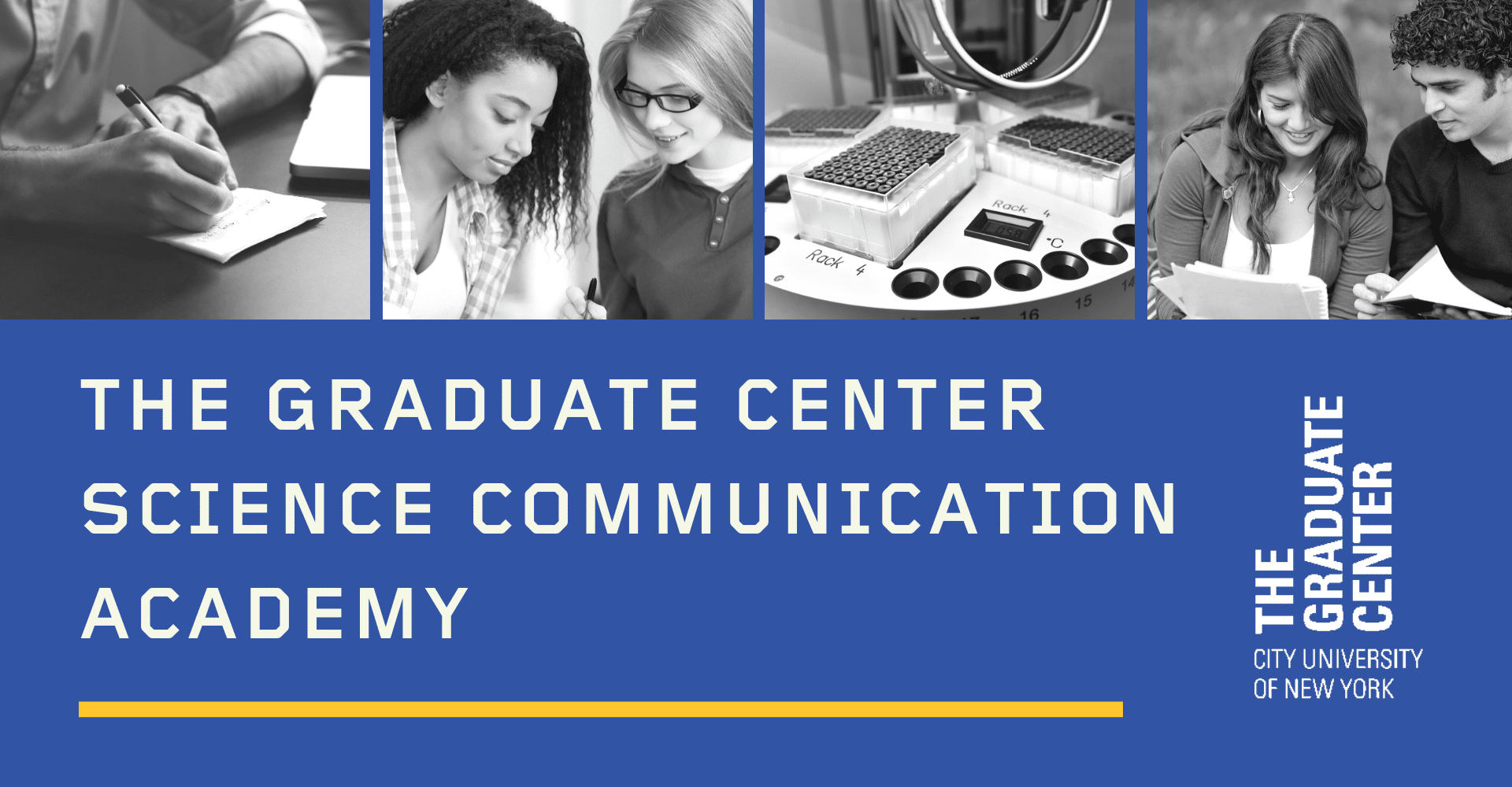 "Banner image: 4 black and white photos of students, researchers and research equipment, with the title ""The Graduate Center Science Communication Academy"" and The Graduate Center logo"