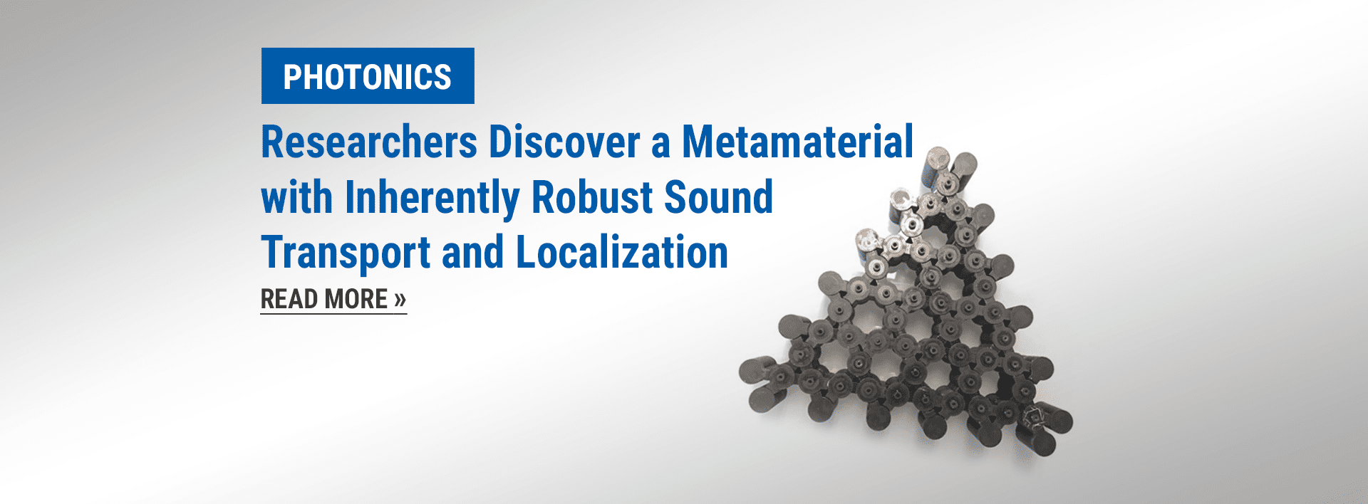 Photonics news: Researchers Discover a Metamaterial with Inherently Robust Sound Transport and Localization
